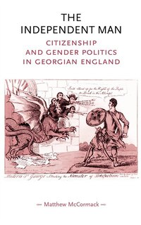 The Independent Man: Citizenship and gender politics in Georgian England