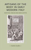 Artisans of the Body in Early Modern Italy: Identities, families and masculinities