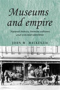 Museums and Empire: Natural History, Human Cultures and Colonial Identities