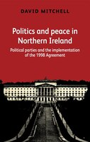 Politics and peace in Northern Ireland after 1998: Political parties and the implementation of the…