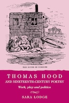 Thomas Hood and Nineteenth-Century Poetry: Work, Play, and Politics