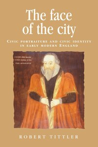 The Face of the City: Civic portraiture and civic identity in early modern England