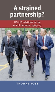 A Strained Partnership?: US-UK relations in the era of détente, 1969–77
