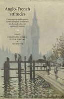 Anglo-French attitudes: Comparisons and transfers between English and French intellectuals since…