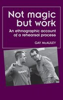 Not magic but work: An ethnographic account of a rehearsal process