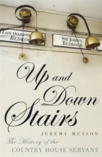 Book Up And Down Stairs: The History Of The Country House Servant by Jeremy Musson