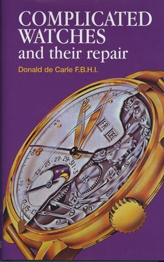 Complicated Watches and Their Repair by Donald de Carle