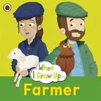 When I Grow Up: Farmer