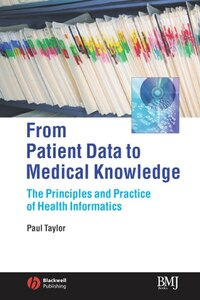 From Patient Data to Medical Knowledge: The Principles and Practice of Health Informatics