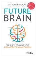 Future Brain: The 12 keys to Create Your High-Performance Brain