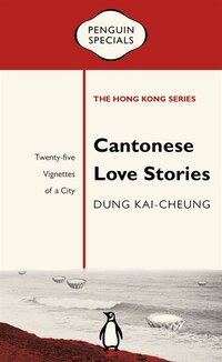 Cantonese Love Stories: Twenty-five Vignettes Of A City