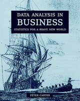 Data Analysis In Business: Statistics For A Brave New World
