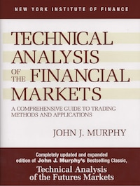 Technical Analysis Of The Financial Markets: A Comprehensive Guide To Trading Methods And…