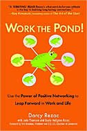 Book Work The Pond!: Use The Power Of Positive Networking To Leap Forward In Work And Life by Darcy Rezac