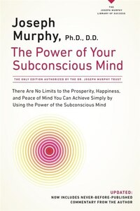 The Power Of Your Subconscious Mind: There Are No Limits To The Prosperity, Happiness, And Peace Of…