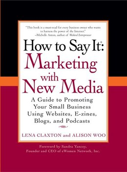 Book How To Say It: Marketing With New Media: A Guide To Promoting Your Small Business Using Websites, E… by Lena Claxton