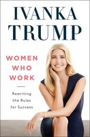 Book Women Who Work: Rewriting The Rules For Success by Ivanka Trump