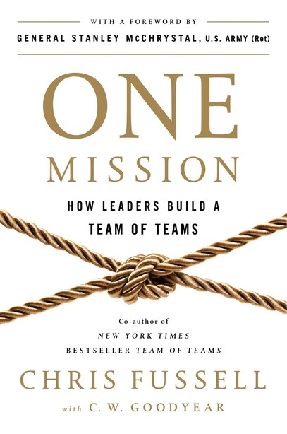 One Mission: How Leaders Build A Team Of Teams by Chris Fussell
