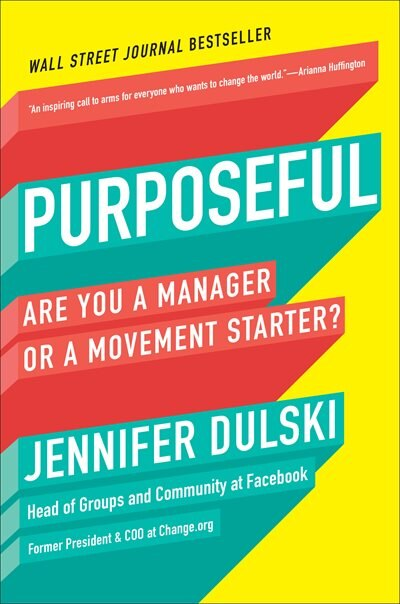 Purposeful: Are You A Manager Or A Movement Starter? by Jennifer Dulski