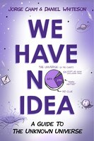 Book We Have No Idea: A Guide To The Unknown Universe by Jorge Cham