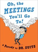 Book Oh, The Meetings You'll Go To!: A Parody by Dr. Suits