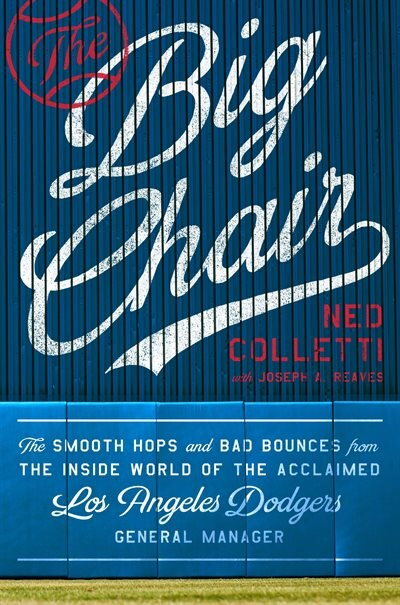 The Big Chair: The Smooth Hops And Bad Bounces From The Inside World Of The Acclaimed Los Angeles Dodgers General by Ned Colletti