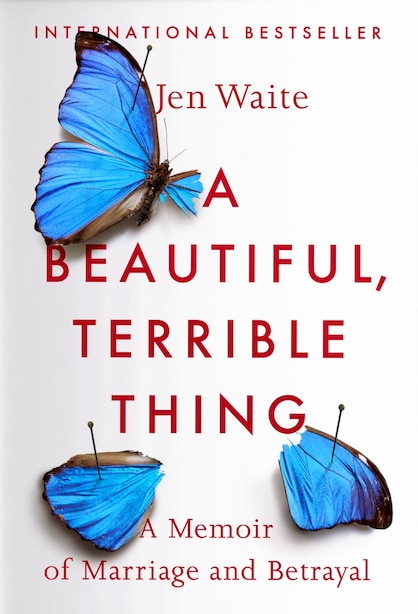 A Beautiful, Terrible Thing: A Memoir Of Marriage And Betrayal by Jen Waite