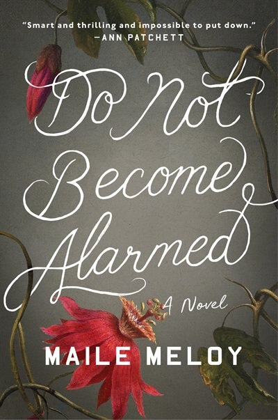 Do Not Become Alarmed: A Novel by Maile Meloy