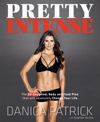 Pretty Intense: The 90-day Mind, Body And Food Plan That Will Absolutely Change Your Life