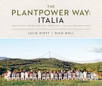 PLANTPOWER WAY ITALIA: Delicious Vegan Recipes From The Italian Countryside: A Cookbook