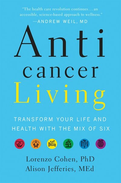 Anticancer Living: Transform Your Life And Health With The Mix Of Six by Lorenzo Cohen