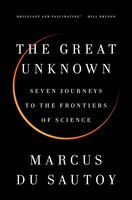 Book The Great Unknown: Seven Journeys To The Frontiers Of Science by Marcus du Sautoy