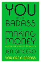 Book You Are A Badass At Making Money: Master The Mindset Of Wealth by Jen Sincero
