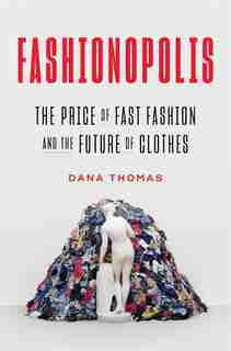 Fashionopolis: The Price Of Fast Fashion And The Future Of Clothes by Dana Thomas