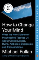 How To Change Your Mind: What The New Science Of Psychedelics Teaches Us About Consciousness, Dying…
