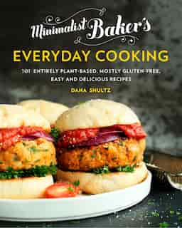 Minimalist Baker's Everyday Cooking: 101 Entirely Plant-based, Mostly Gluten-free, Easy And Delicious Recipes by Dana Shultz