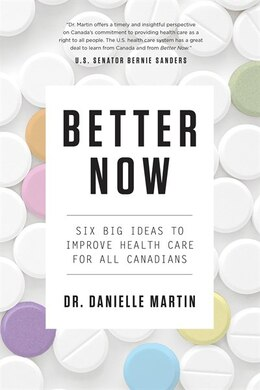 Book Better Now: Six Big Ideas To Improve Health Care For All Canadians by Danielle Martin