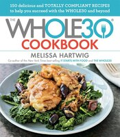 The Whole30 Cookbook: 150 Delicious And Totally Compliant Recipes To Help You Succeed With The…