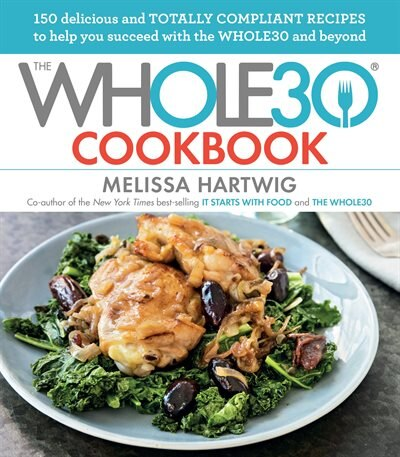 The Whole30 Cookbook: 150 Delicious And Totally Compliant Recipes To Help You Succeed With The Whole30 And Beyond by Melissa Hartwig Urban
