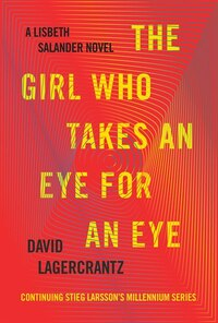 The Girl Who Takes An Eye For An Eye: A Lisbeth Salander Novel, Continuing Stieg Larsson's…