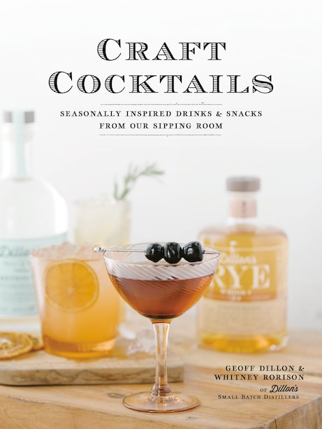 Craft Cocktails: Seasonally Inspired Drinks And Snacks From Our Sipping Room by Geoff Dillon