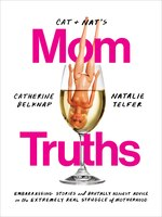 Cat And Nat's Mom Truths: Embarrassing Stories And Brutally Honest Advice On The Extremely Real…