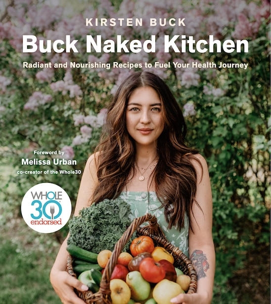 Buck Naked Kitchen: Radiant And Nourishing Recipes To Fuel Your Health Journey by Kirsten Buck