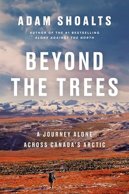 Book Beyond The Trees: A Journey Alone Across Canada's Arctic by Adam Shoalts
