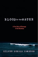 Blood In The Water: A True Story Of Revenge In The Maritimes