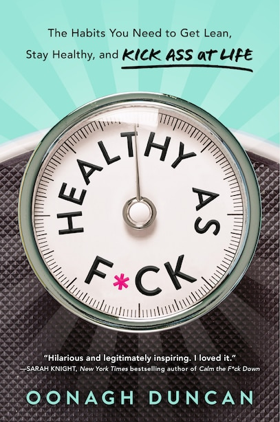 Healthy As F*ck: The Habits You Need To Get Lean, Stay Healthy, And Kick Ass At Life by Oonagh Duncan