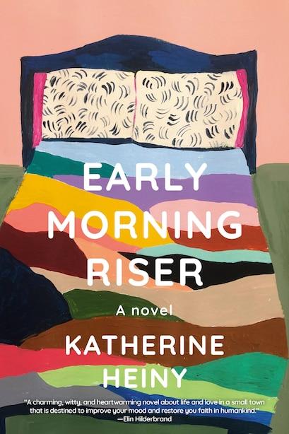 Early Morning Riser: A Novel by Katherine Heiny