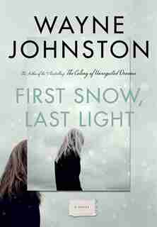 First Snow, Last Light by Wayne Johnston