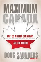 Maximum Canada: How A Big Country Became Too Small, And What We Can Do About It