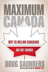 Maximum Canada: Why 35 Million Canadians Are Not Enough